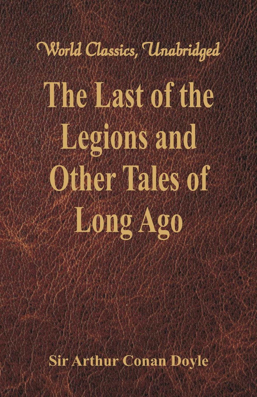 цена Doyle Arthur Conan The Last of the Legions and Other Tales of Long Ago (World Classics, Unabridged) онлайн в 2017 году