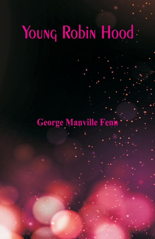 George Manville Fenn Young Robin Hood a grün robin hood ein balladenkranz nach altenglischen volksliedern
