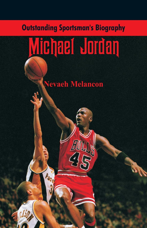 Nevaeh Melancon Outstanding Sportsman's Biography. Michael Jordan scott earle thomas jordan s diary