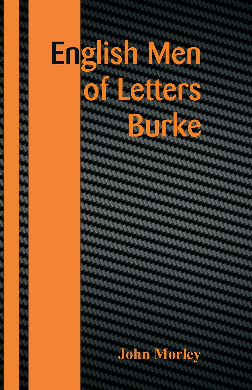 John Morley English Men of Letters. Burke