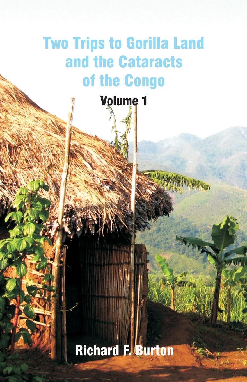 цены на Richard F. Burton Two Trips to Gorilla Land and the Cataracts of the Congo. Volume 1  в интернет-магазинах