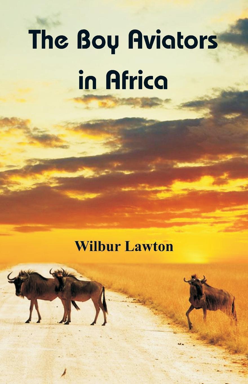 все цены на Wilbur Lawton The Boy Aviators in Africa онлайн