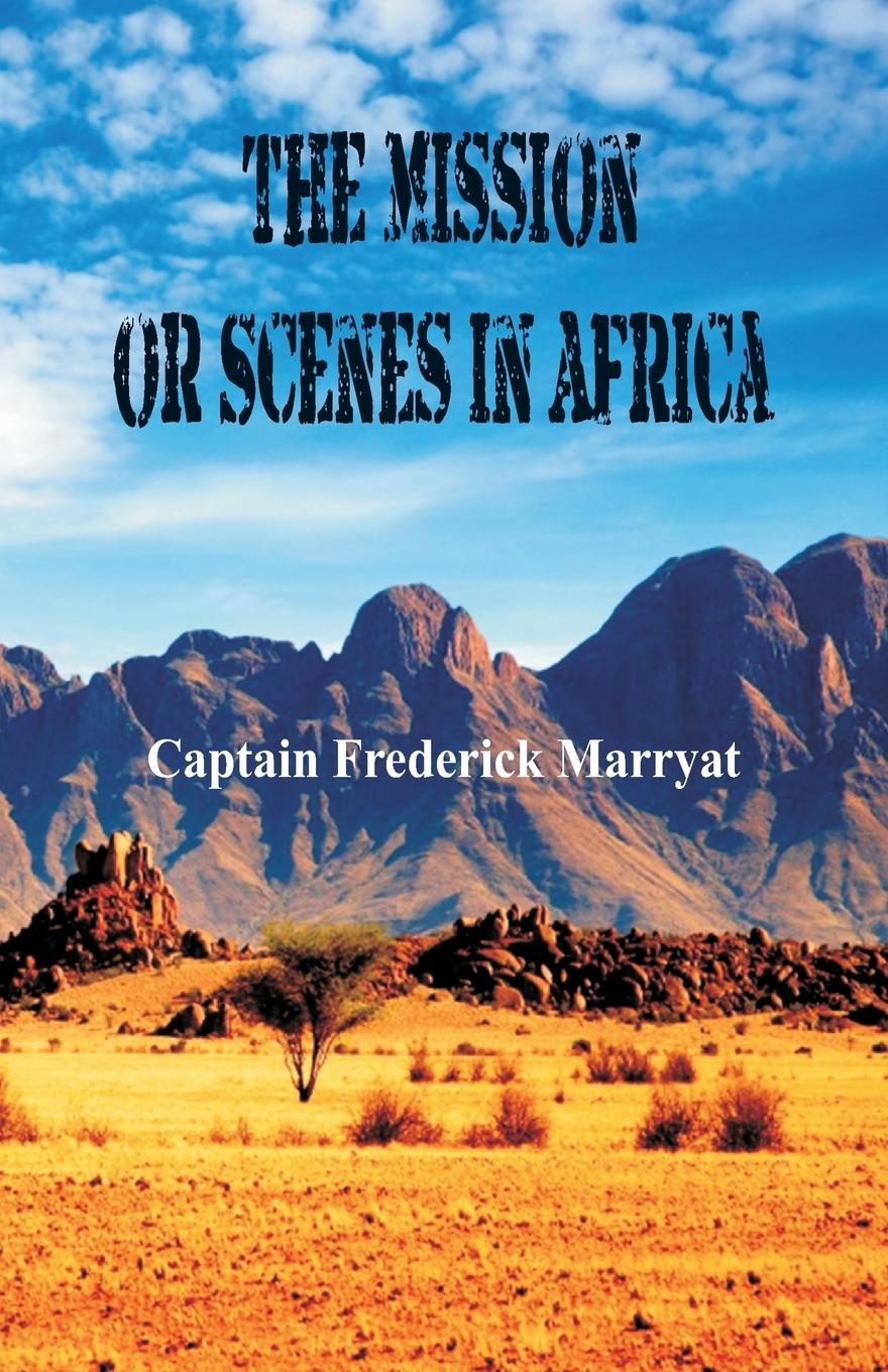 цена Captain Frederick Marryat The Mission or Scenes in Africa онлайн в 2017 году