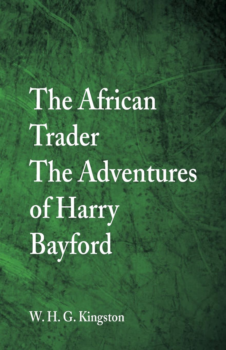 W. H. G. Kingston The African Trader. Adventures of Harry Bayford