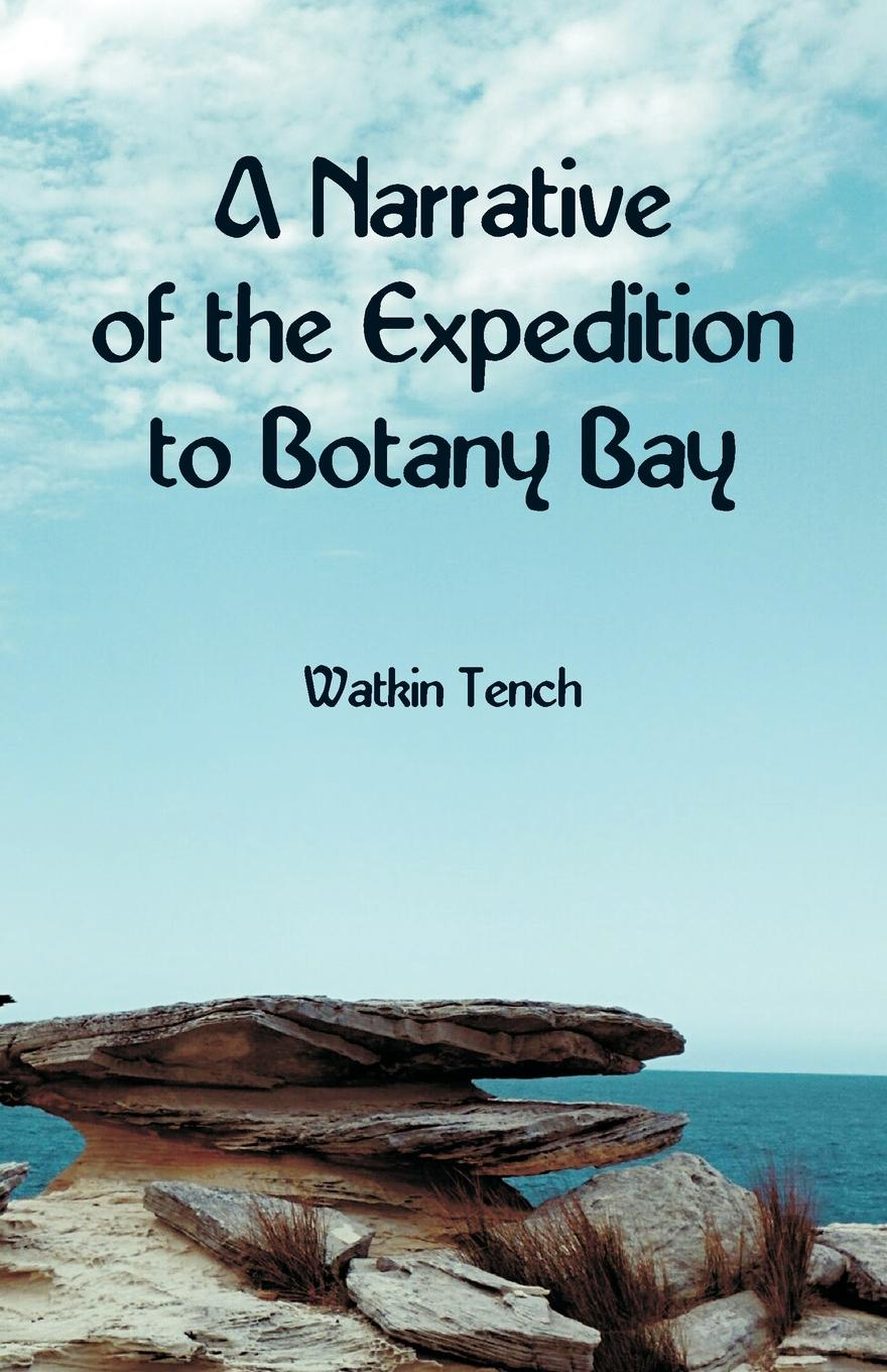 Watkin Tench A Narrative of the Expedition to Botany Bay