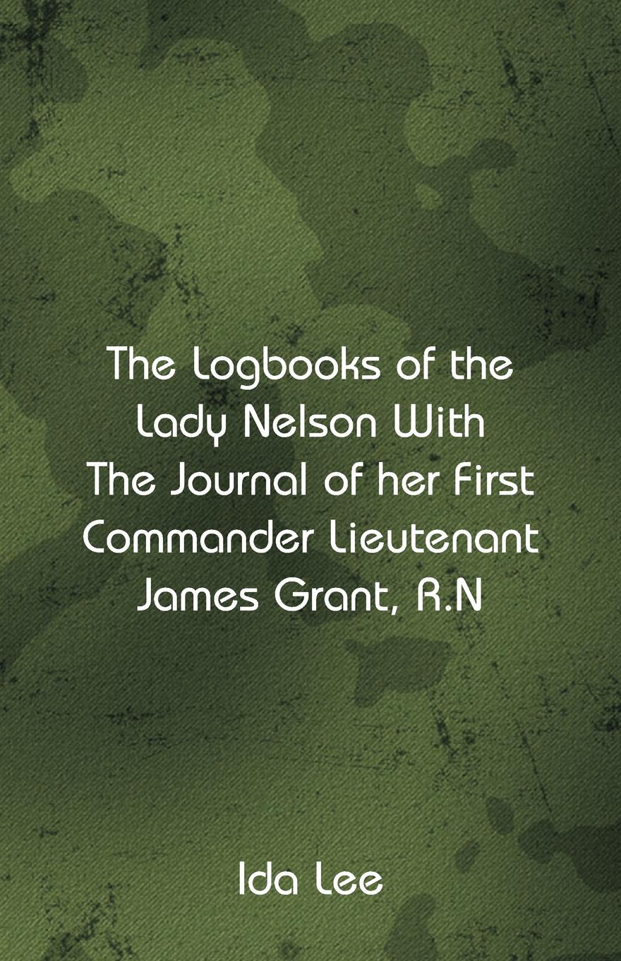 Ida Lee The Logbooks of the Lady Nelson With The Journal Of Her First Commander Lieutenant James Grant, R.N sophia james lady with the devil s scar