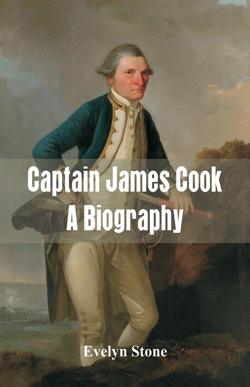Evelyn Stone Captain James Cook. A Biography james cook james king charts of a voyage to the pacific ocean by james cook