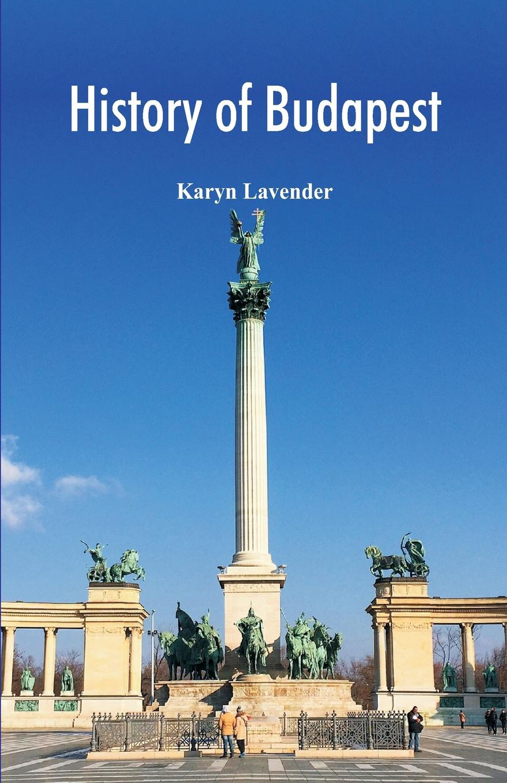 Karyn Lavender History of Budapest цены онлайн