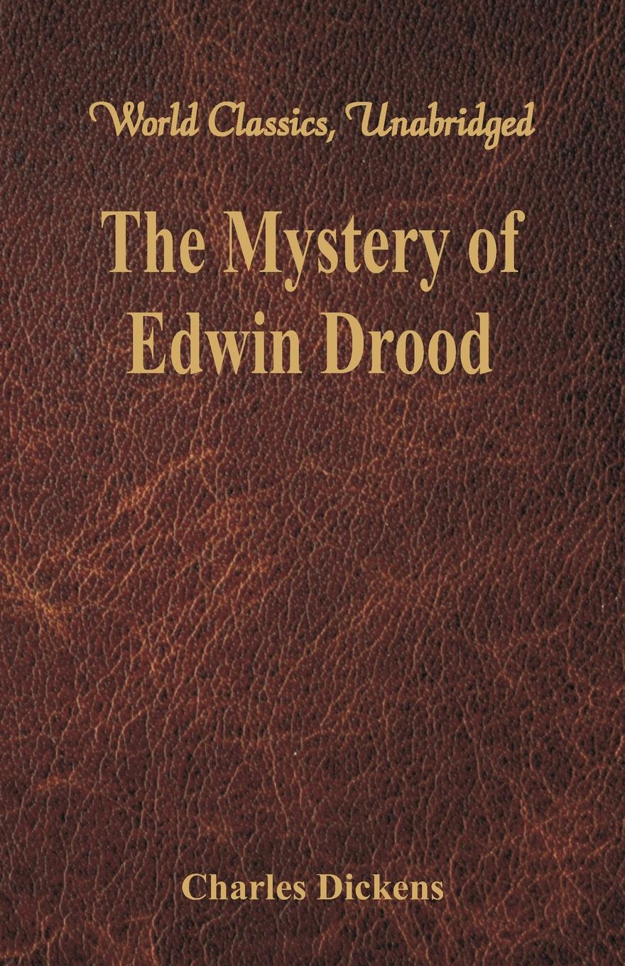 The Mystery of Edwin Drood (World Classics, Unabridged) He created some of the world's best-known fictional characters...