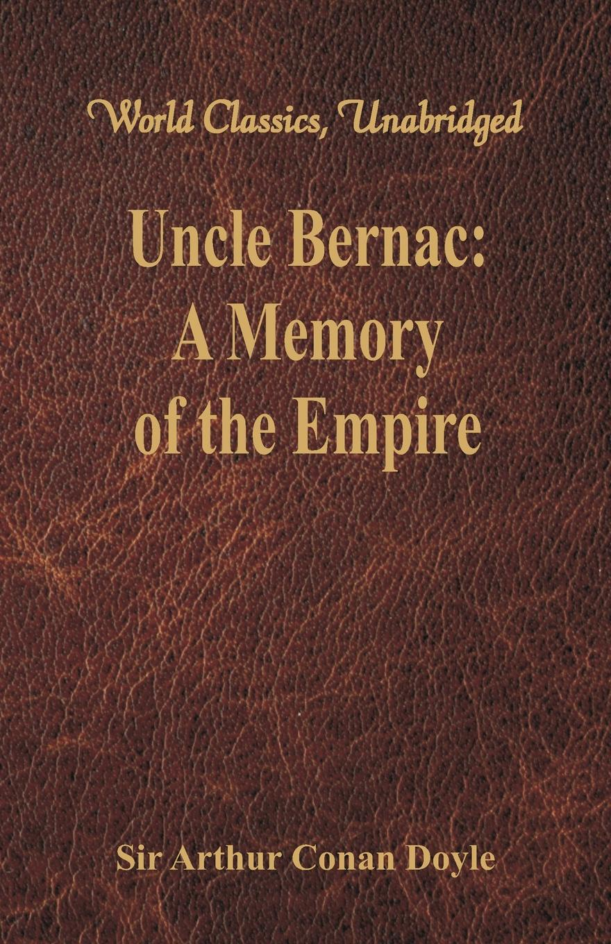 Doyle Arthur Conan Uncle Bernac. A Memory of the Empire (World Classics, Unabridged) doyle a sherlock holmes the complete novels and stories vol 2