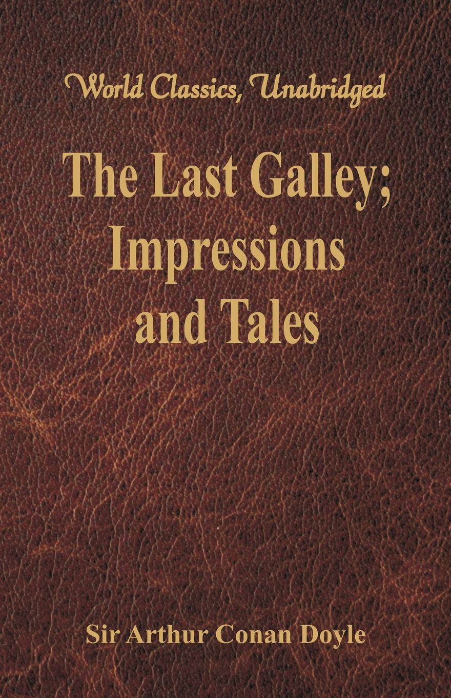Doyle Arthur Conan The Last Galley. Impressions and Tales (World Classics, Unabridged) iván turgénieff the novels and stories a nobleman s nest