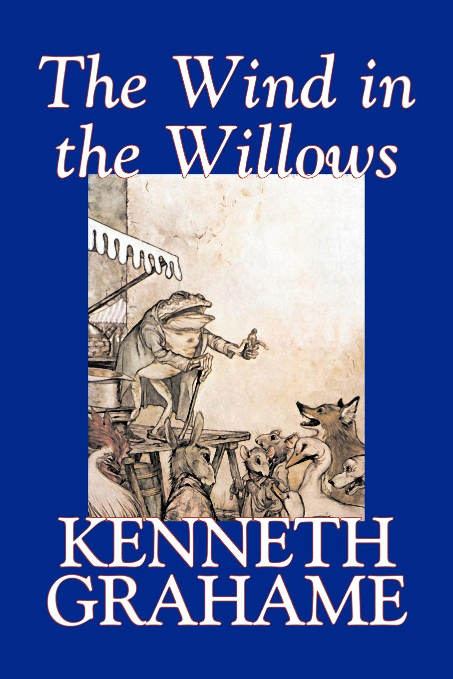 Kenneth Grahame The Wind in the Willows by Kenneth Grahame, Fiction, Animals - Dragons, Unicorns & Mythical wind in the willows