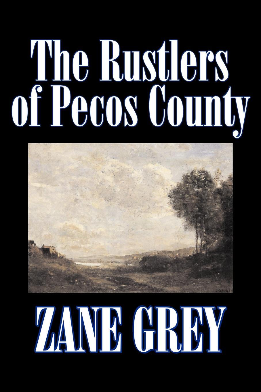 Zane Grey The Rustlers of Pecos County by Zane Grey, Fiction, Westerns, Historical недорого