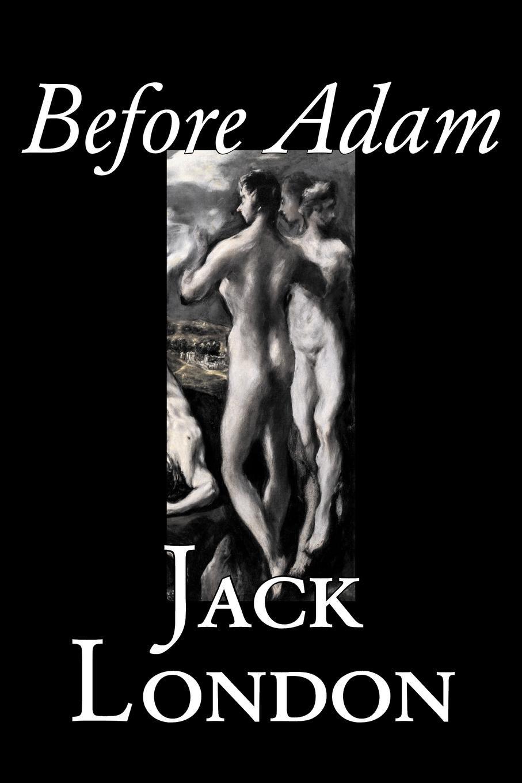 Jack London Before Adam by Jack London Fiction Action & Adventure