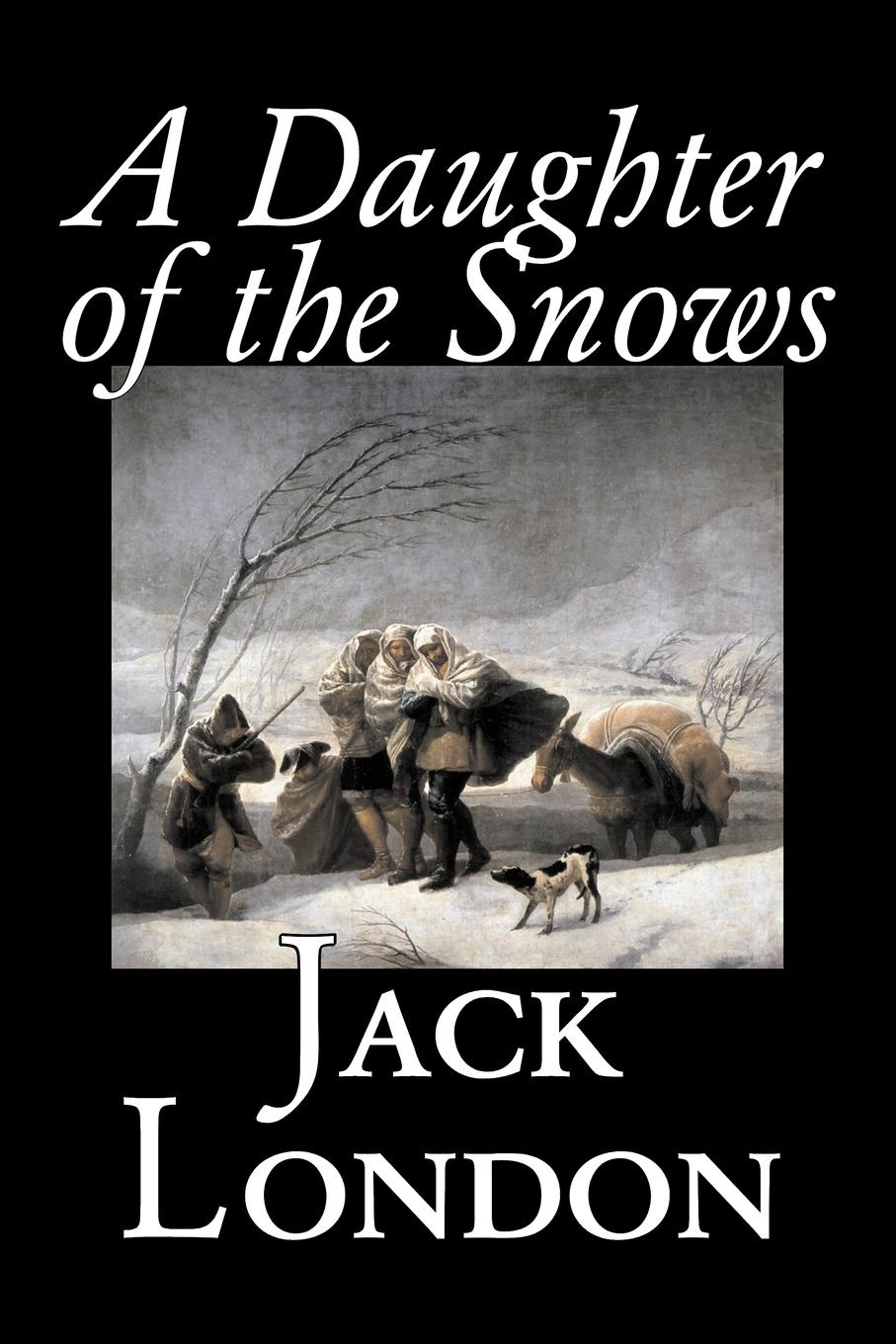 Jack London A Daughter of the Snows by Jack London, Fiction, Action & Adventure jack london a daughter of the snows