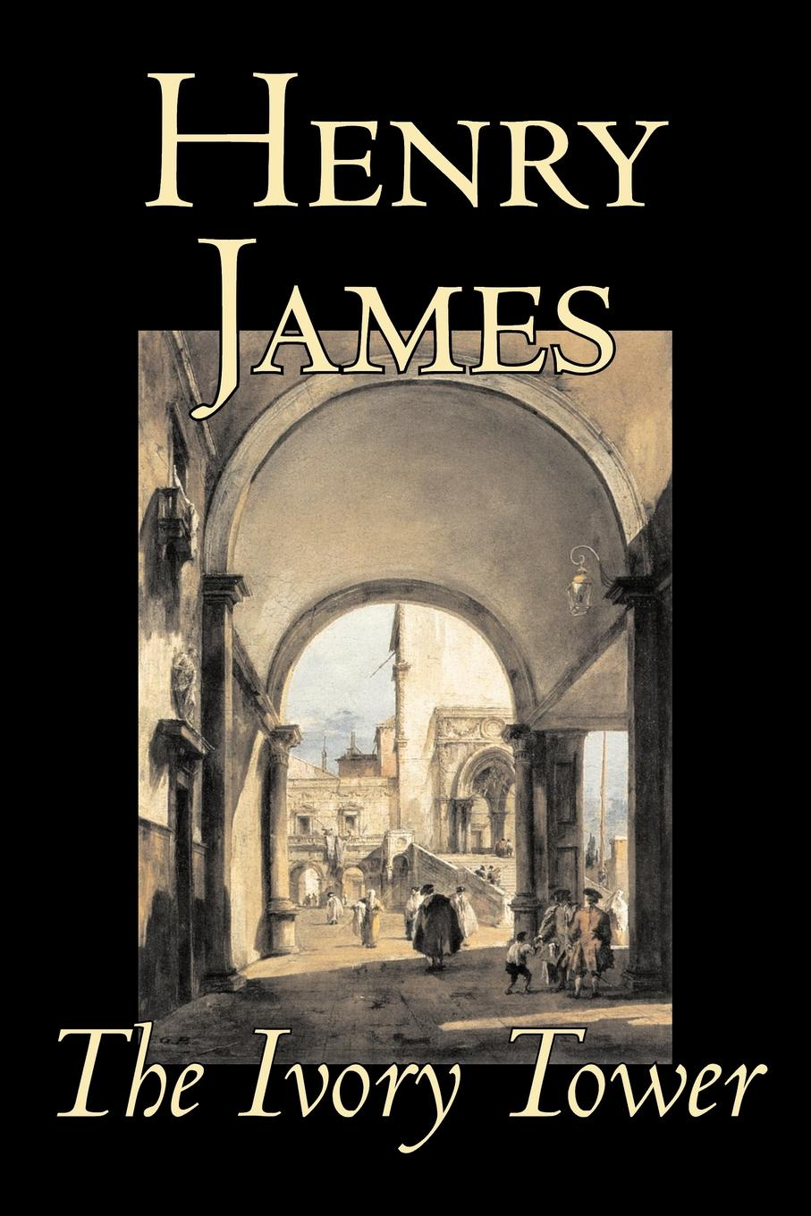 Henry James The Ivory Tower by Henry James, Fiction, Classics, Literary henry james confidence