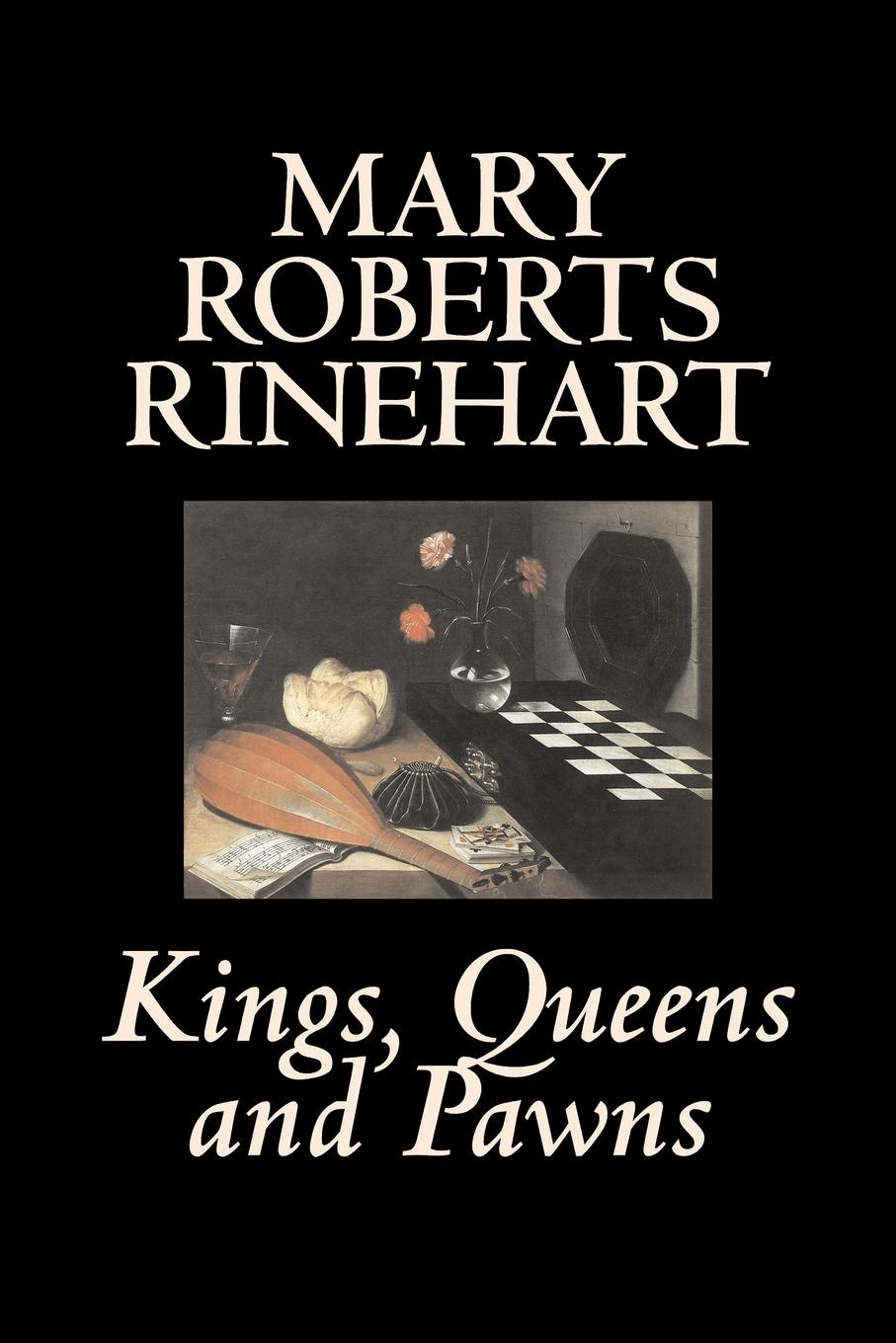 Mary Roberts Rinehart Kings, Queens and Pawns by Mary Roberts Rinehart, History kings and queens