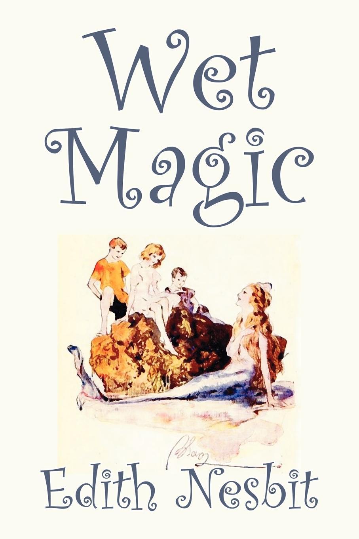 Edith Nesbit Wet Magic by Nesbit, Fiction, Fantasy &
