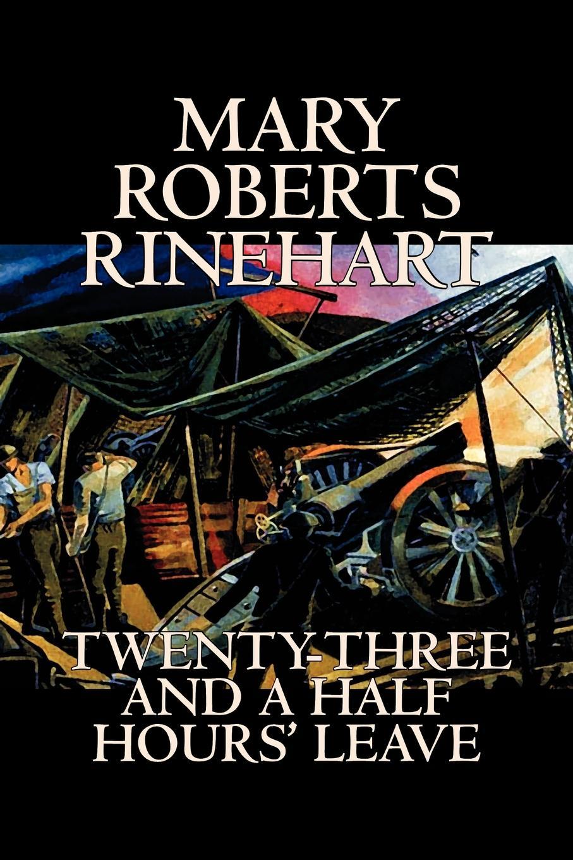 Mary Roberts Rinehart Twenty-Three and a Half Hours' Leave by Mary Roberts Rinehart, Fiction, Romance, Historical, War & Military mary roberts rinehart the man in lower ten