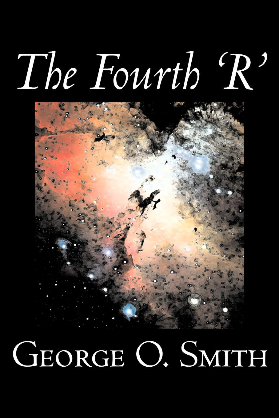 George O. Smith The Fourth 'R' by George O. Smith, Science Fiction, Adventure, Space Opera barbara boswell the brennan baby