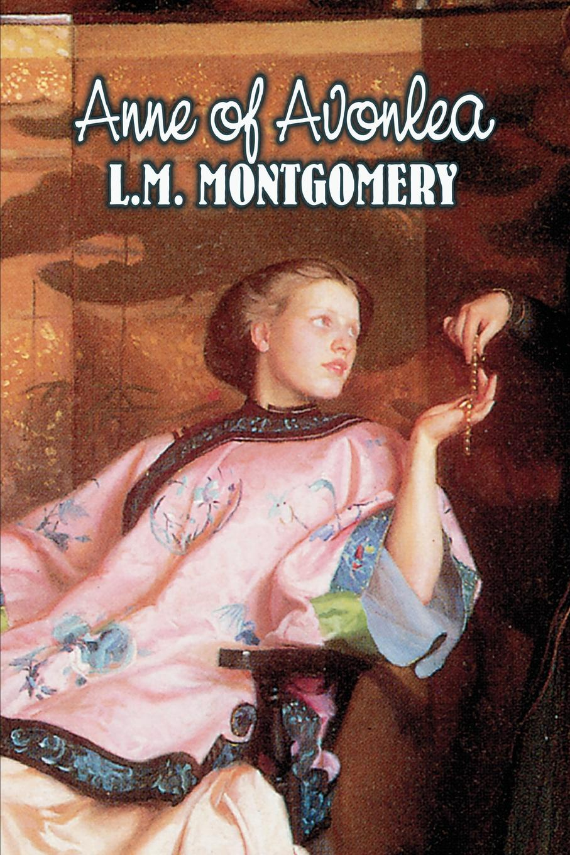 L. M. Montgomery Anne of Avonlea by L. M. Montgomery, Fiction, Classics, Family, Girls & Women цена и фото