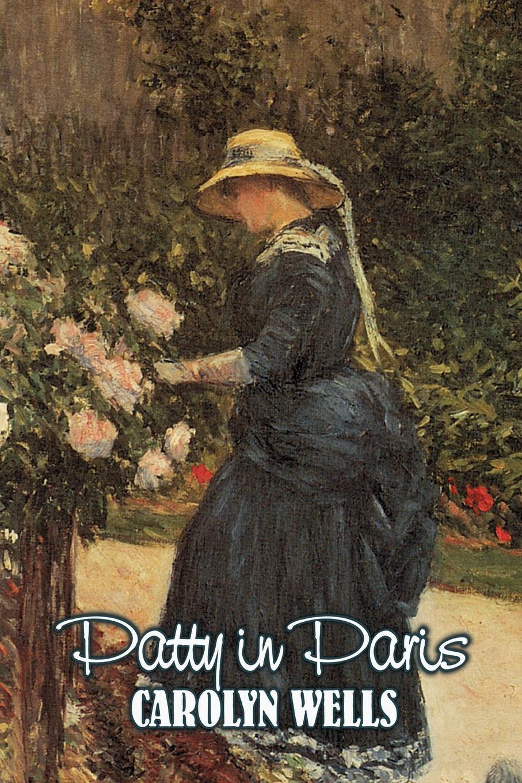Carolyn Wells Patty in Paris by Carolyn Wells, Fiction, Classics patty salier the sex test