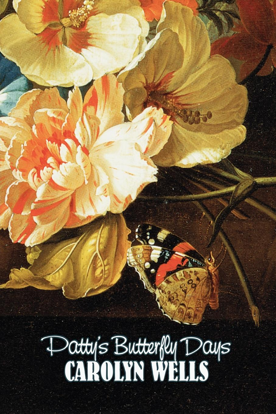Carolyn Wells Patty's Butterfly Days by Carolyn Wells, Fiction, Classics wells carolyn patty and azalea