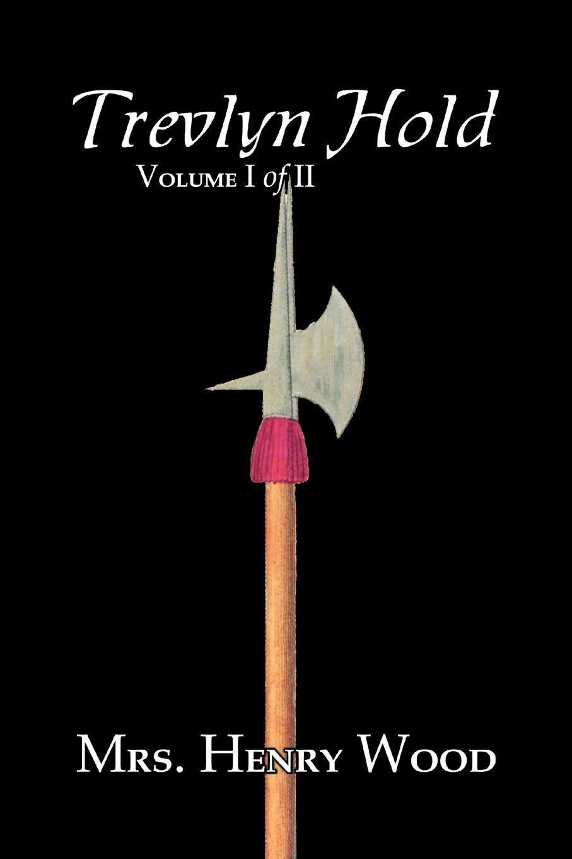 где купить Mrs. Henry Wood Trevlyn Hold, Vol. I of II by Mrs. Henry Wood, Fiction, Literary, Historical по лучшей цене