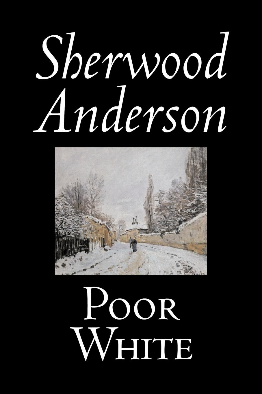Sherwood Anderson Poor White by Sherwood Anderson, Fiction, Classics, Historical, Literary