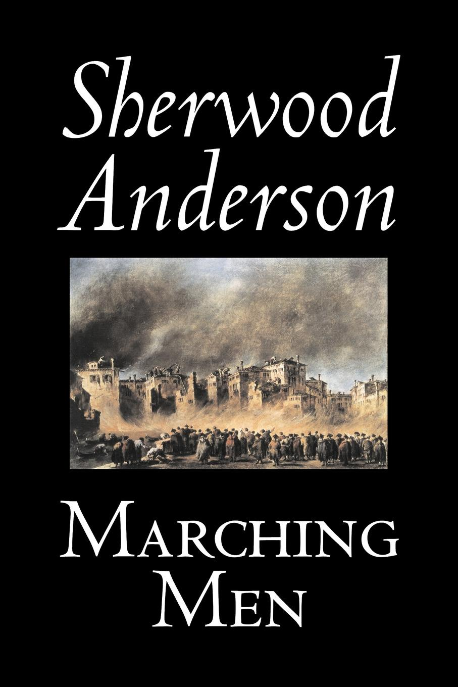 Sherwood Anderson Marching Men by Sherwood Anderson, Fiction, Classics, Historical, Literary все цены