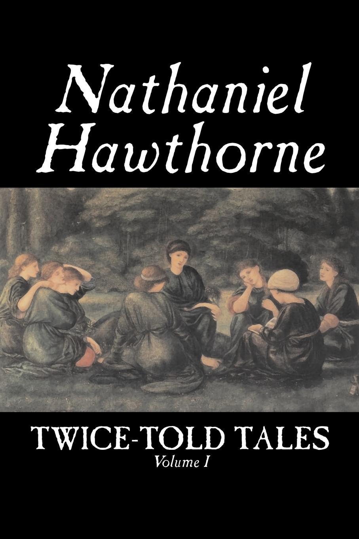 Hawthorne Nathaniel Twice-Told Tales, Volume I by Nathaniel Hawthorne, Fiction, Classics hawthorne nathaniel john inglefield s thanksgiving