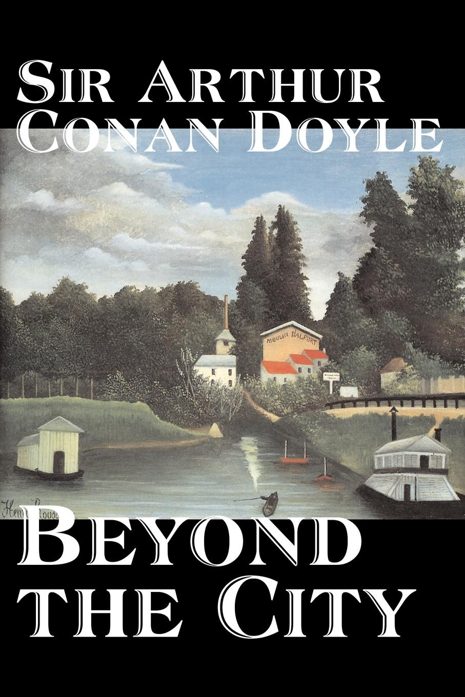Doyle Arthur Conan Beyond the City by Arthur Conan Doyle, Fiction, Mystery & Detective, Historical, Action & Adventure arthur conan doyle beyond the city
