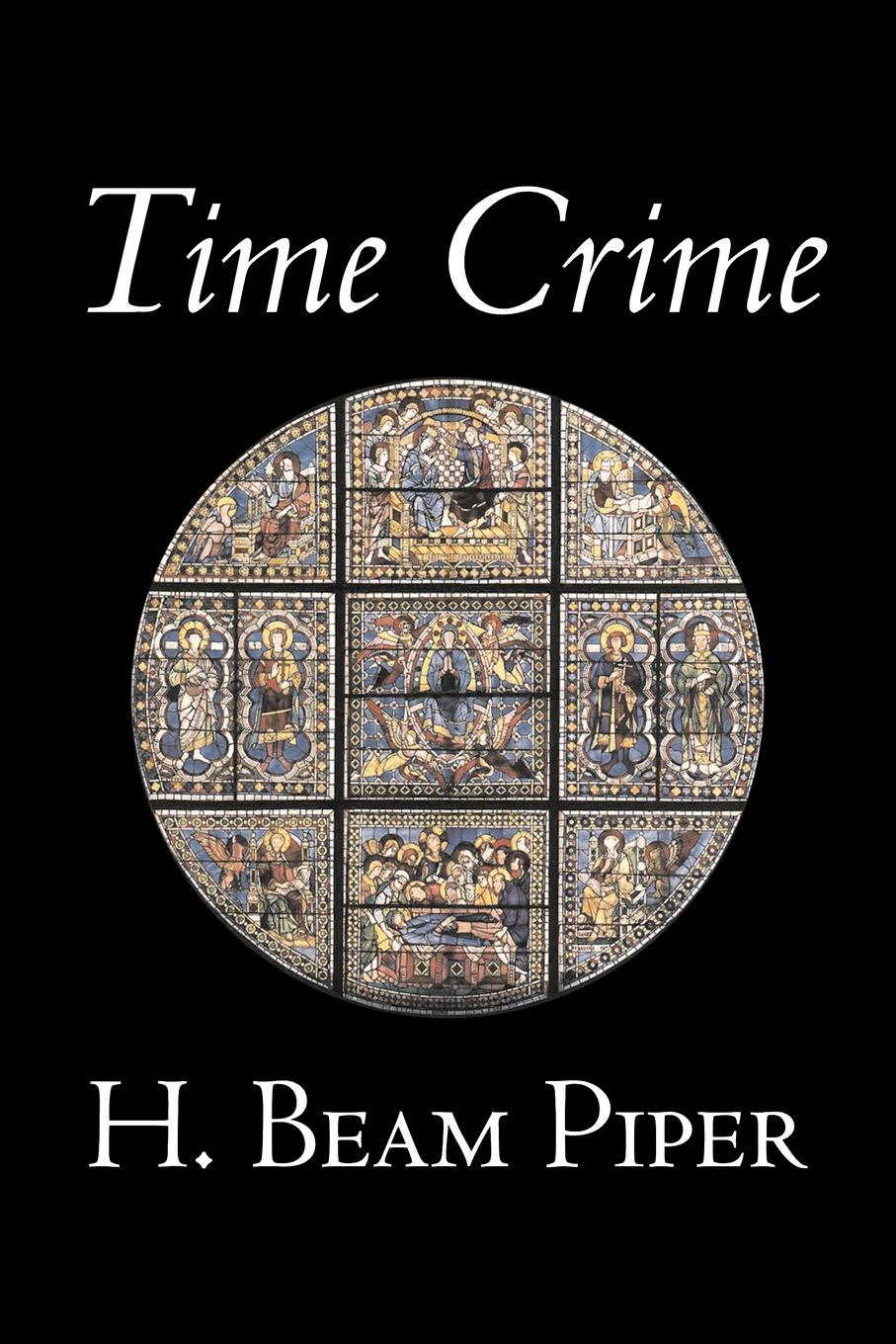 H. Beam Piper Time Crime by H. Beam Piper, Science Fiction, Adventure henry beam piper paratime