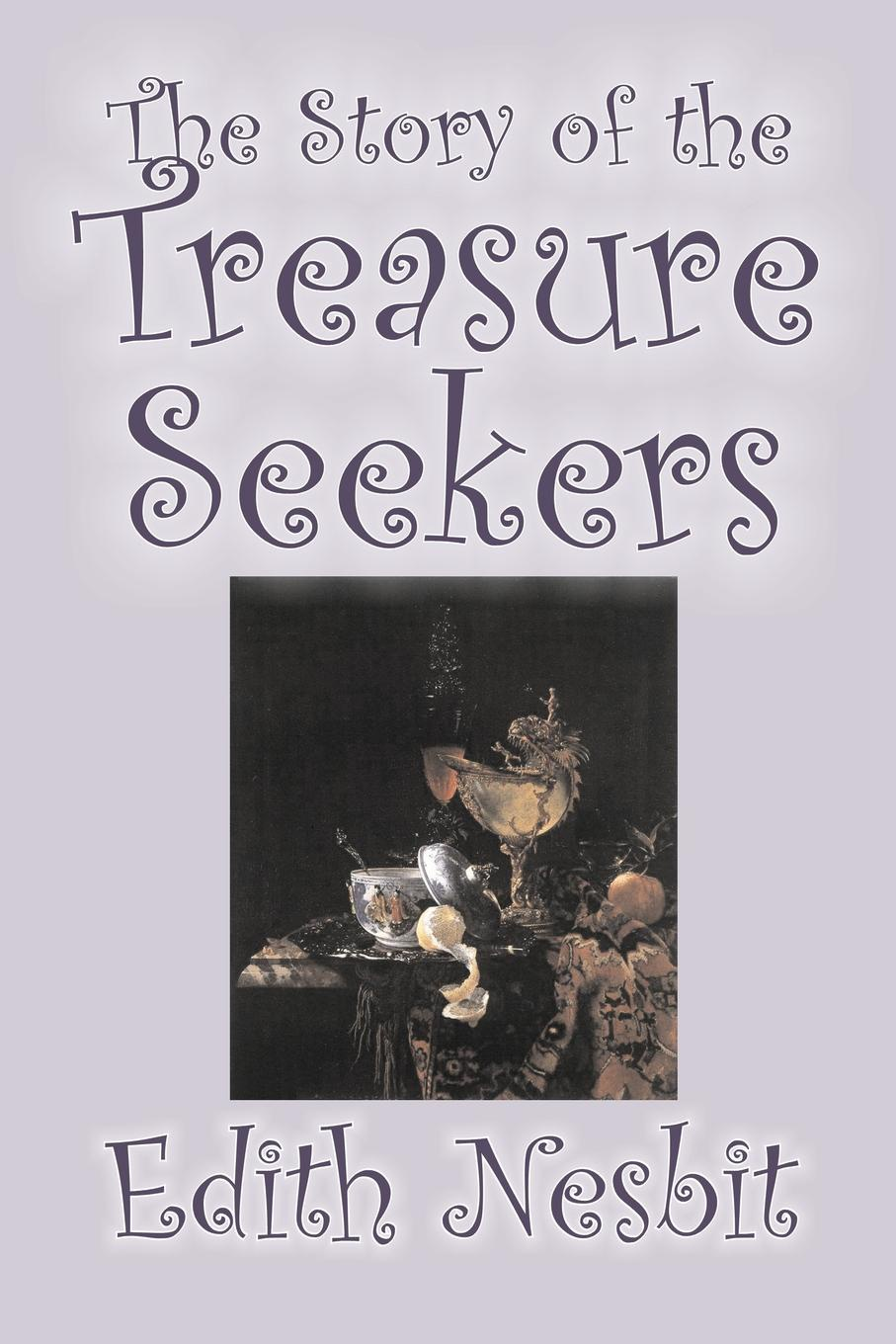 Edith Nesbit The Story of the Treasure Seekers by Edith Nesbit, Fiction, Family, Siblings, Fantasy & Magic