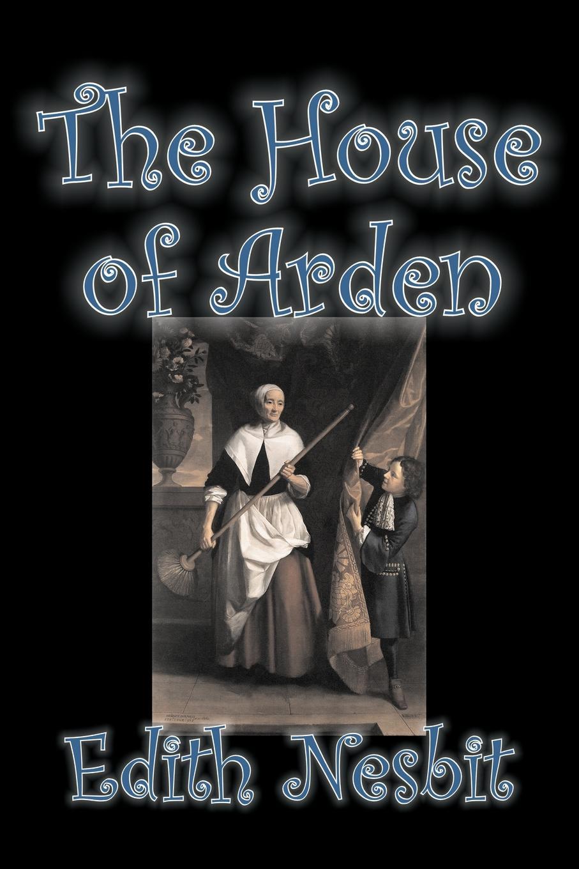Edith Nesbit The House of Arden by Edith Nesbit, Fiction, Fantasy & Magic konstantin melnikov and his house