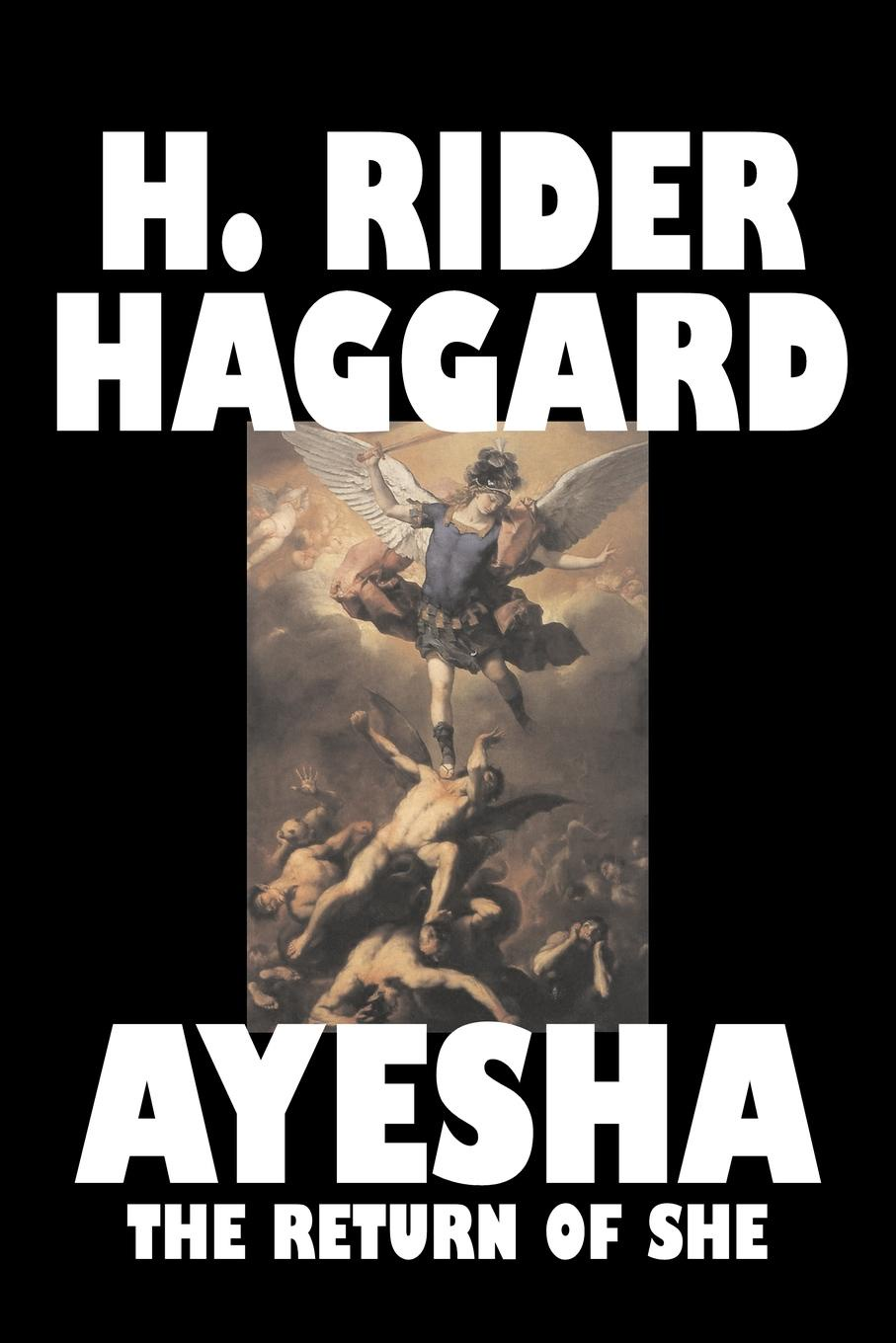H. Rider Haggard Ayesha. The Return of She by H. Rider Haggard, Fiction, Fantasy, Classics, Historical, Fairy Tales, Folk Tales, Legends & Mythology цена