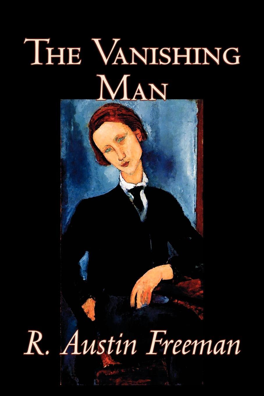 R. Austin Freeman The Vanishing Man by R. Austin Freeman, Fiction, Mystery & Detective, Fantasy, Classics r austin freeman punane pöidlajälg