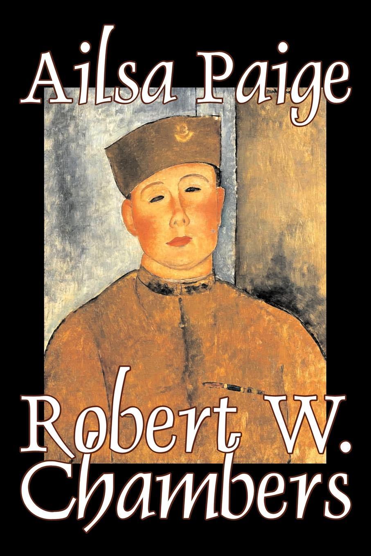 лучшая цена Robert W. Chambers Ailsa Paige by Robert W. Chambers, Fiction, Espionage, War & Military