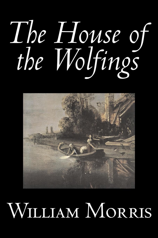William Morris The House of the Wolfings by Wiliam Morris, Fiction, Fantasy, Classics, Fairy Tales, Folk Tales, Legends & Mythology недорго, оригинальная цена