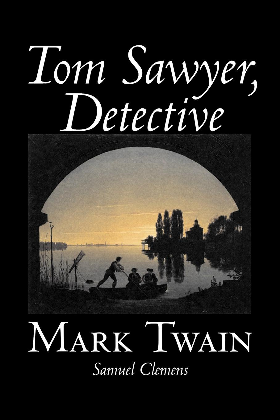 Mark Twain, Samuel Clemens Tom Sawyer, Detective by Mark Twain, Fiction, Classics все цены