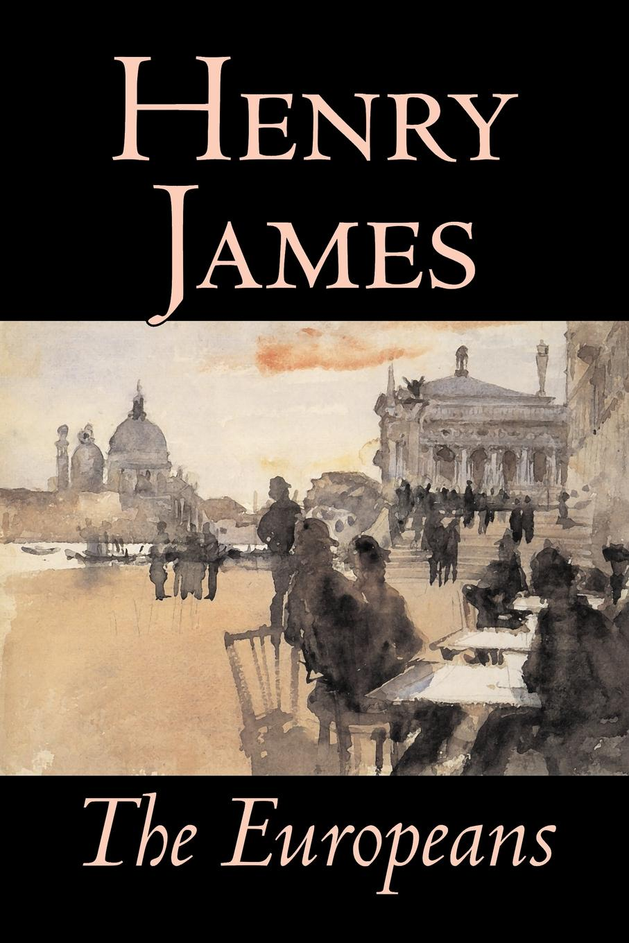 Henry James The Europeans by Henry James, Fiction, Classics henry james the ivory tower by henry james fiction classics literary