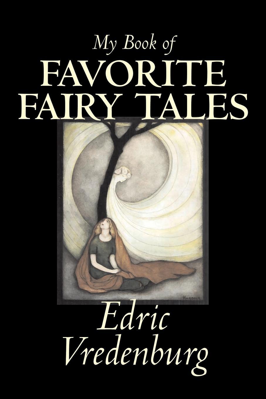 Edric Vredenburg My Book of Favorite Fairy Tales by Edric Vredenburg, Fiction, Classics, Fairy Tales, Folk Tales, Legends & Mythology mike adams seven stories every salesperson must tell