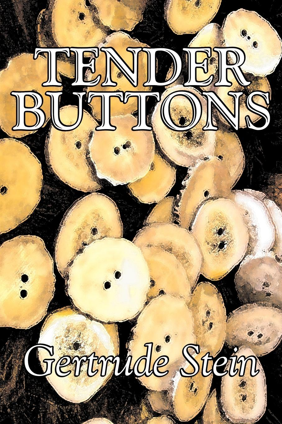 Gertrude Stein Tender Buttons by Gertrude Stein, Fiction, Literary, LGBT, Gay ben stein what would ben stein do applying the wisdom of a modern day prophet to tackle the challenges of work and life