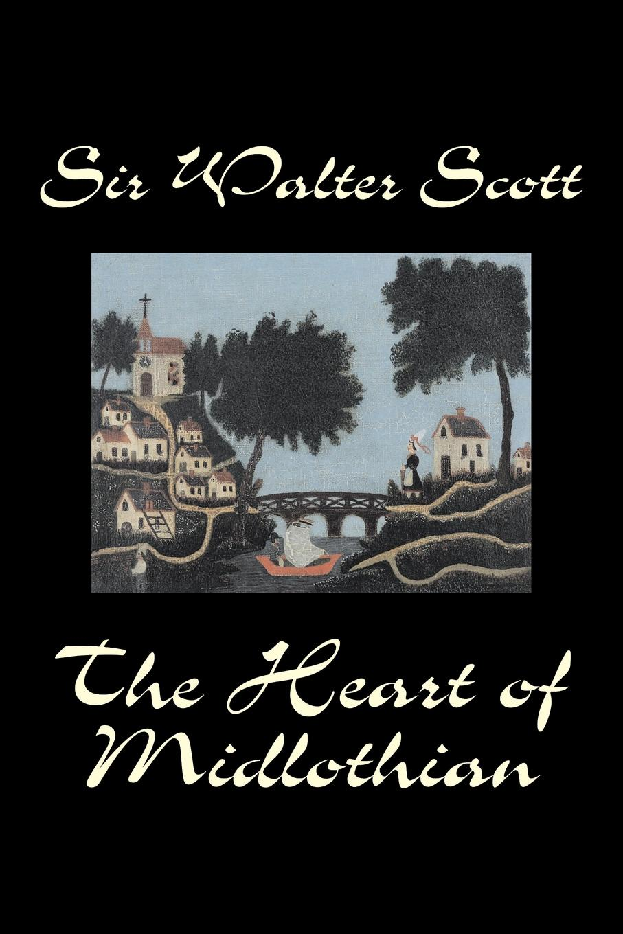 Фото - Sir Walter Scott The Heart of Midlothian by Sir Walter Scott, Fiction, Historical, Literary, Classics sir walter scott a legend of montrose by sir walter scott fiction historical literary classics