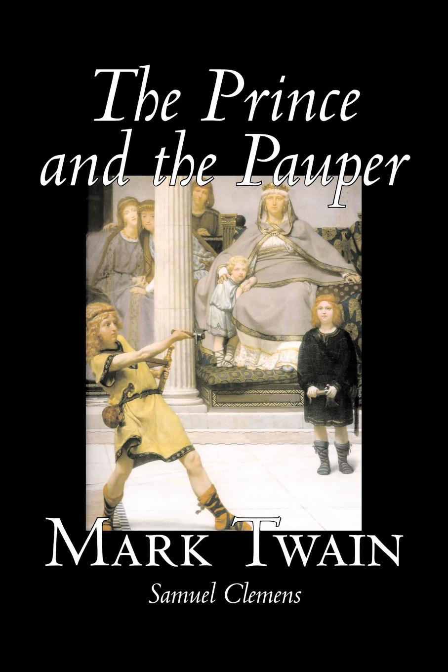 Mark Twain The Prince and the Pauper by Mark Twain, Fiction, Classics, Fantasy & Magic twain m the prince and the pauper принц и нищий на англ яз twain m