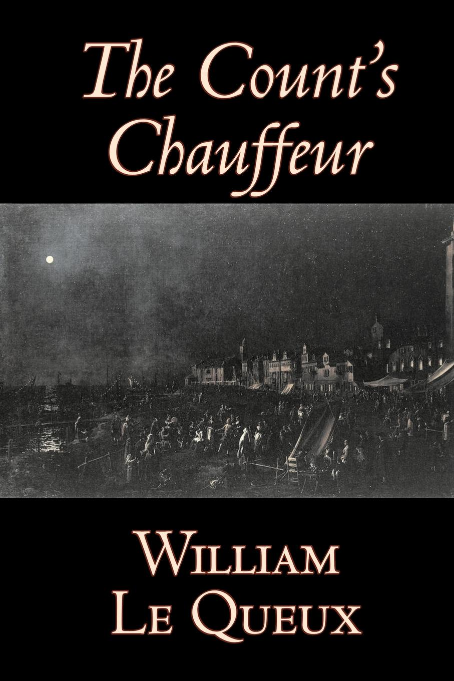 William Le Queux The Count's Chauffeur by William Le Queux, Fiction, Literary, Espionage, Action & Adventure, Mystery & Detective