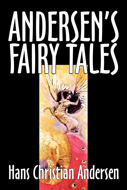 Hans Christian Andersen Andersen's Fairy Tales by Hans Christian Andersen, Fiction, Fairy Tales, Folk Tales, Legends & Mythology andersen h andersen s fairy tales