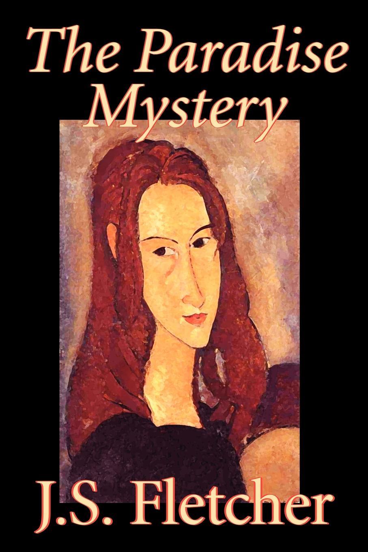 J. S. Fletcher The Paradise Mystery by J. S. Fletcher, Fiction, Mystery & Detective, Historical