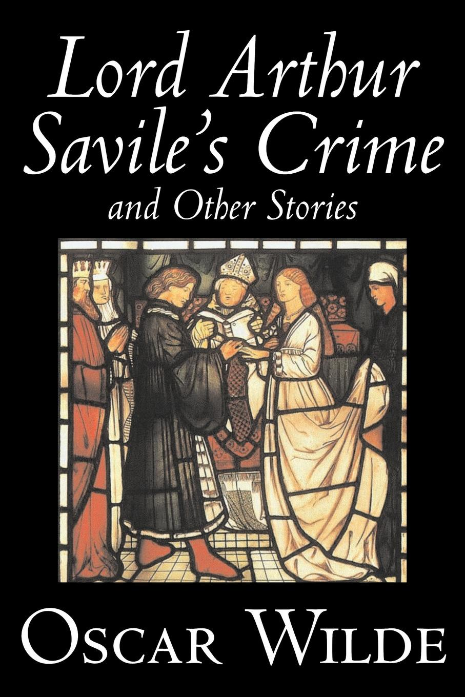 Oscar Wilde Lord Arthur Savile's Crime and Other Stories by Oscar Wilde, Fiction, Literary, Classics, Historical, Short Stories oscar wilde the ballad of reading gaol a poetry