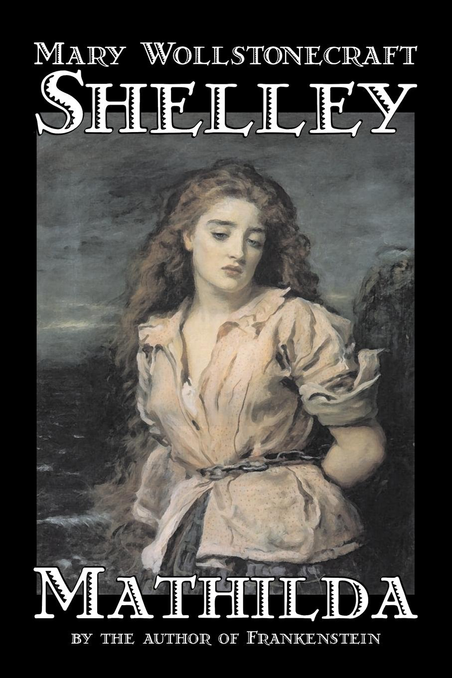 Mary Shelley Mathilda by Mary Wollstonecraft Shelley, Fiction, Classics sv 7